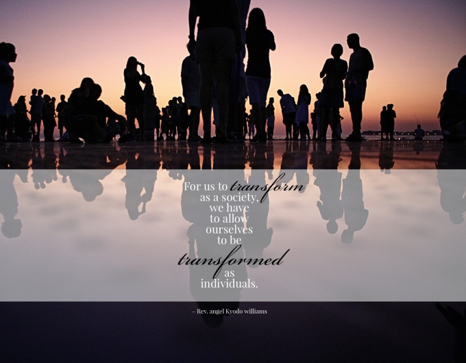 "silhouettes of people in a crowd on a beach at sunset/sunrise and text ""'For us to transform our society, we must allow ourselves to be transformed as individuals' - Rev angel Kyodo williams"""